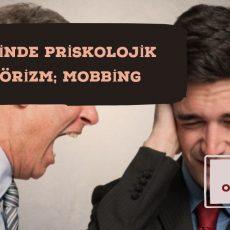 İŞYERİNDE PSİKOLOJİK TERÖRİZM; MOBBİNG